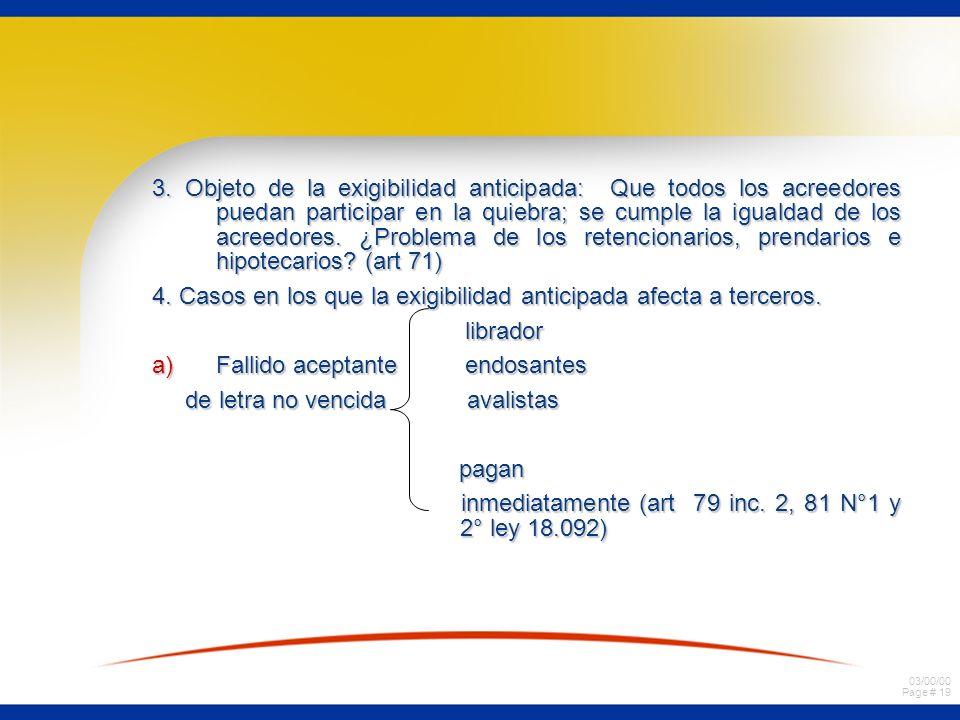 3. Objeto de la exigibilidad anticipada: Que todos los acreedores puedan participar en la quiebra; se cumple la igualdad de los acreedores. ¿Problema de los retencionarios, prendarios e hipotecarios (art 71)