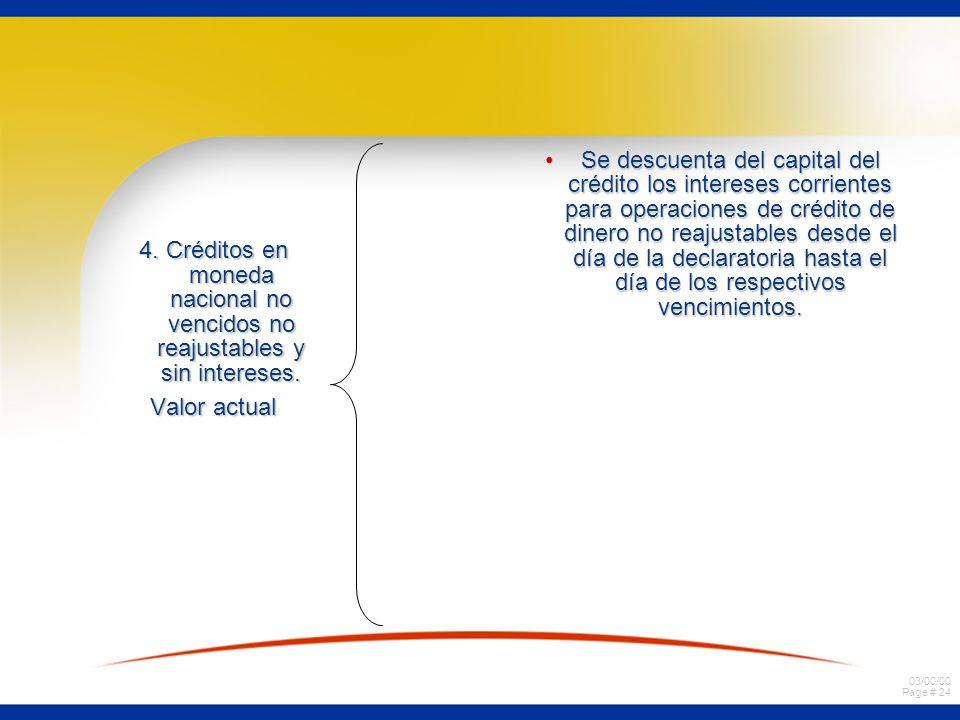 Se descuenta del capital del crédito los intereses corrientes para operaciones de crédito de dinero no reajustables desde el día de la declaratoria hasta el día de los respectivos vencimientos.