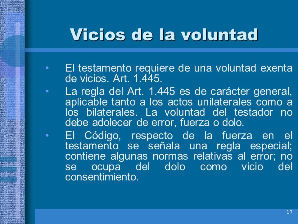 Vicios de la voluntadEl testamento requiere de una voluntad exenta de vicios. Art. 1.445.