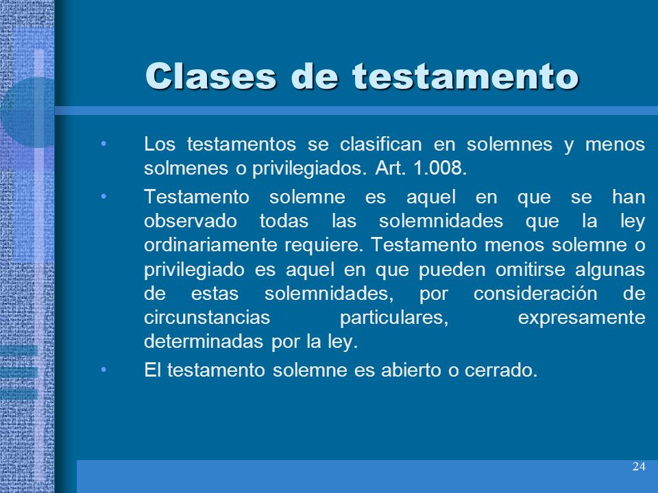 Clases de testamento Los testamentos se clasifican en solemnes y menos solmenes o privilegiados. Art. 1.008.