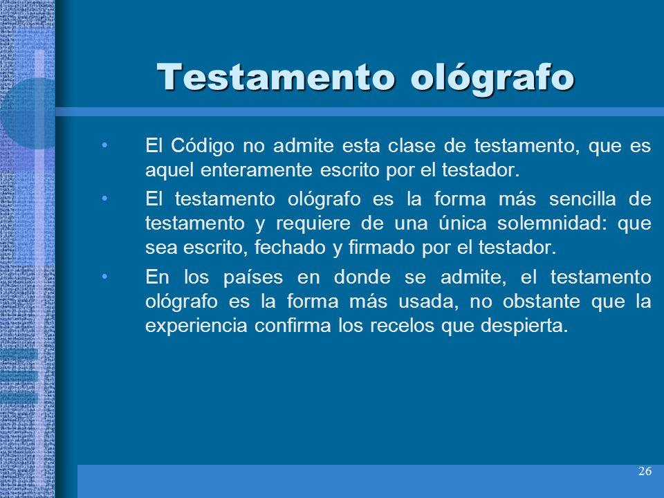 Testamento ológrafo El Código no admite esta clase de testamento, que es aquel enteramente escrito por el testador.