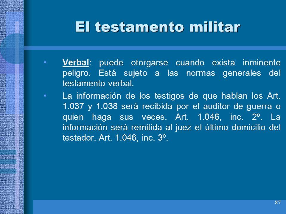 El testamento militar Verbal: puede otorgarse cuando exista inminente peligro. Está sujeto a las normas generales del testamento verbal.