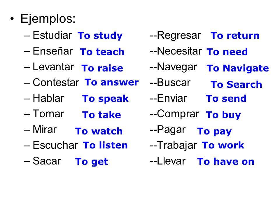 Ejemplos: Estudiar --Regresar Enseñar --Necesitar Levantar --Navegar