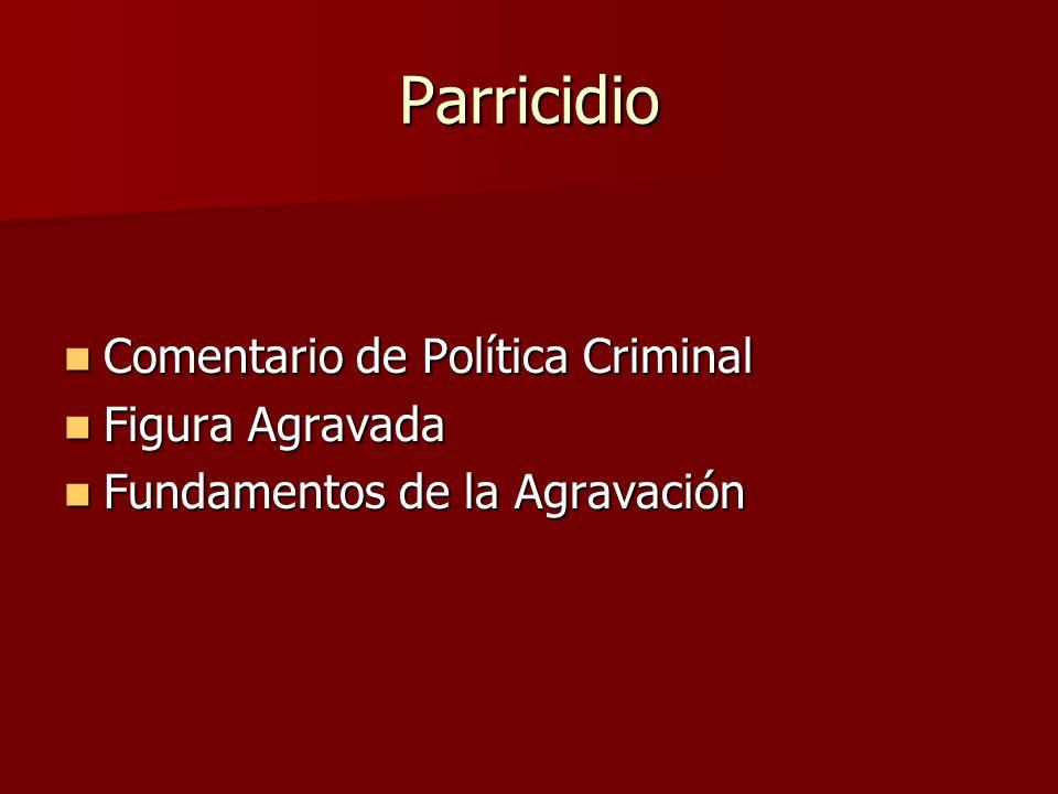 Parricidio Comentario de Política Criminal Figura Agravada