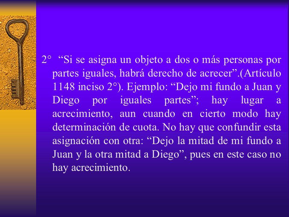 2° Si se asigna un objeto a dos o más personas por partes iguales, habrá derecho de acrecer .(Artículo 1148 inciso 2°).
