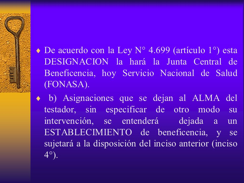 De acuerdo con la Ley N° 4.699 (artículo 1°) esta DESIGNACION la hará la Junta Central de Beneficencia, hoy Servicio Nacional de Salud (FONASA).