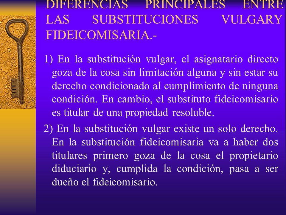 DIFERENCIAS PRINCIPALES ENTRE LAS SUBSTITUCIONES VULGARY FIDEICOMISARIA.-