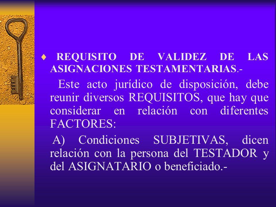 REQUISITO DE VALIDEZ DE LAS ASIGNACIONES TESTAMENTARIAS.-