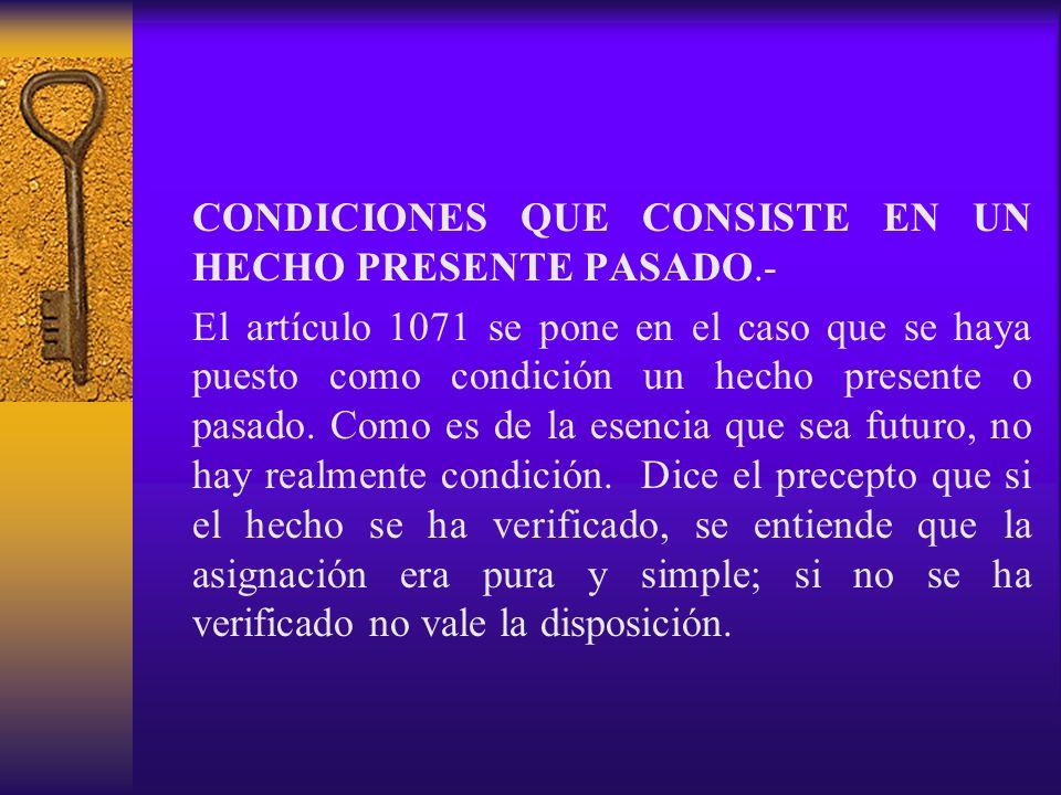 CONDICIONES QUE CONSISTE EN UN HECHO PRESENTE PASADO.-