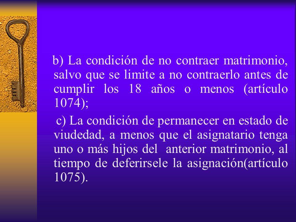 b) La condición de no contraer matrimonio, salvo que se limite a no contraerlo antes de cumplir los 18 años o menos (artículo 1074);