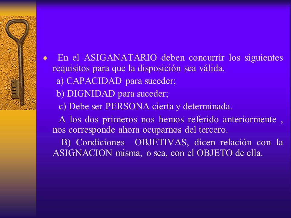 En el ASIGANATARIO deben concurrir los siguientes requisitos para que la disposición sea válida.