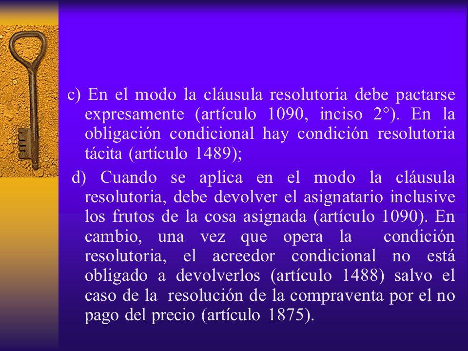 c) En el modo la cláusula resolutoria debe pactarse expresamente (artículo 1090, inciso 2°). En la obligación condicional hay condición resolutoria tácita (artículo 1489);