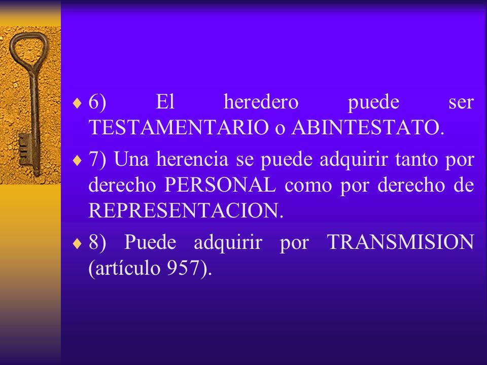 6) El heredero puede ser TESTAMENTARIO o ABINTESTATO.