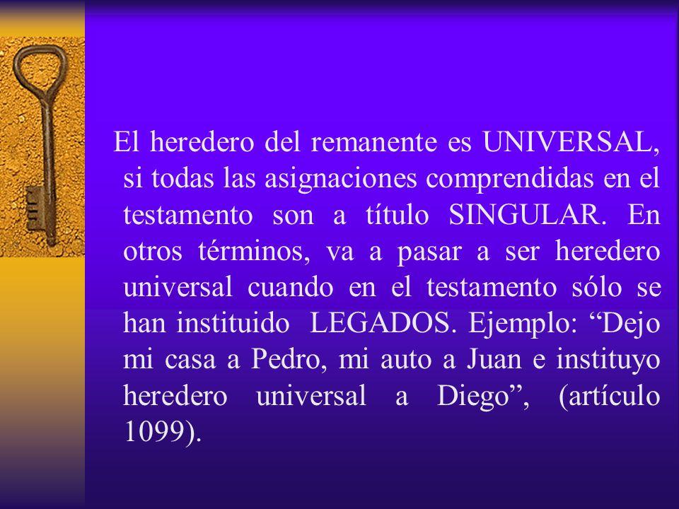 El heredero del remanente es UNIVERSAL, si todas las asignaciones comprendidas en el testamento son a título SINGULAR.