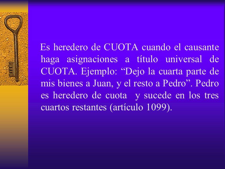 Es heredero de CUOTA cuando el causante haga asignaciones a título universal de CUOTA.