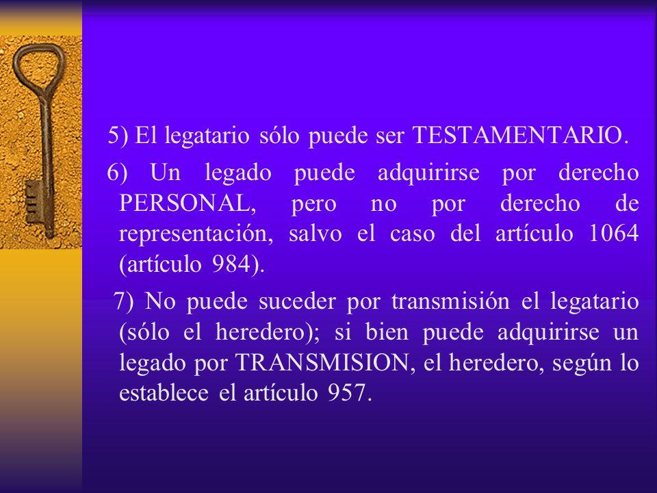 5) El legatario sólo puede ser TESTAMENTARIO.