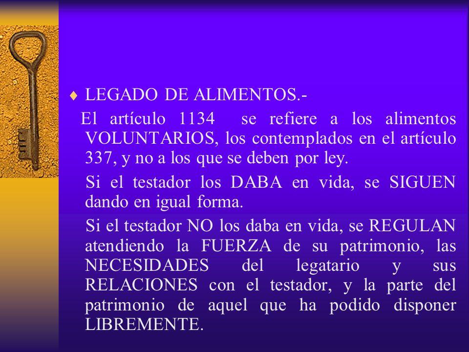LEGADO DE ALIMENTOS.- El artículo 1134 se refiere a los alimentos VOLUNTARIOS, los contemplados en el artículo 337, y no a los que se deben por ley.