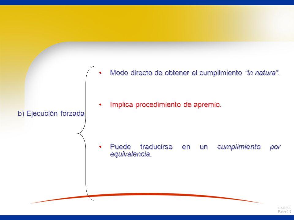 b) Ejecución forzada Modo directo de obtener el cumplimiento in natura . Implica procedimiento de apremio.