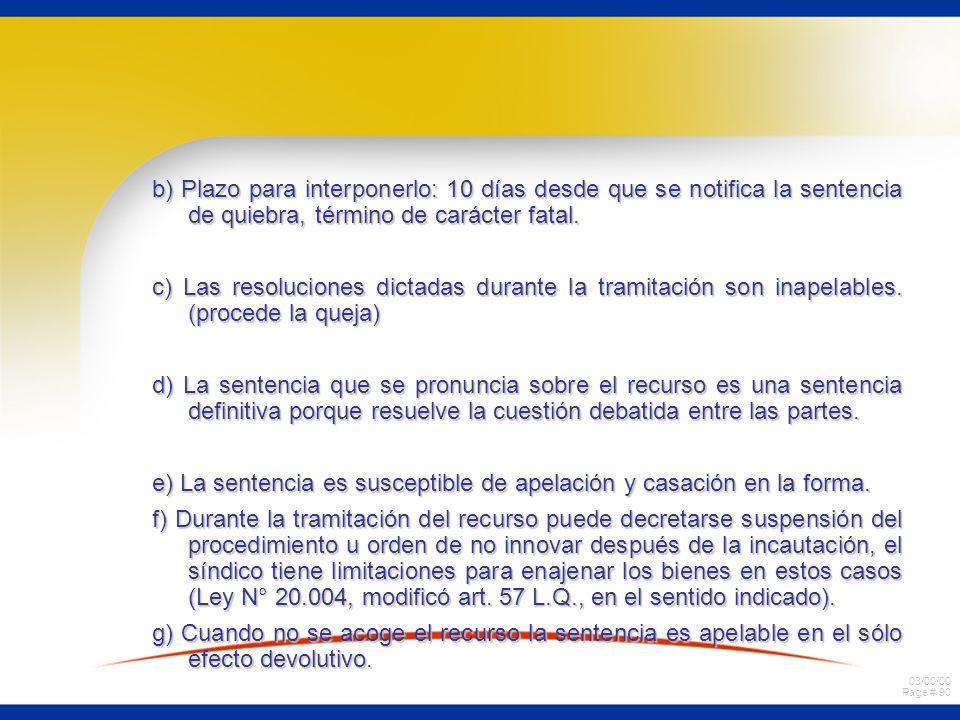 b) Plazo para interponerlo: 10 días desde que se notifica la sentencia de quiebra, término de carácter fatal.