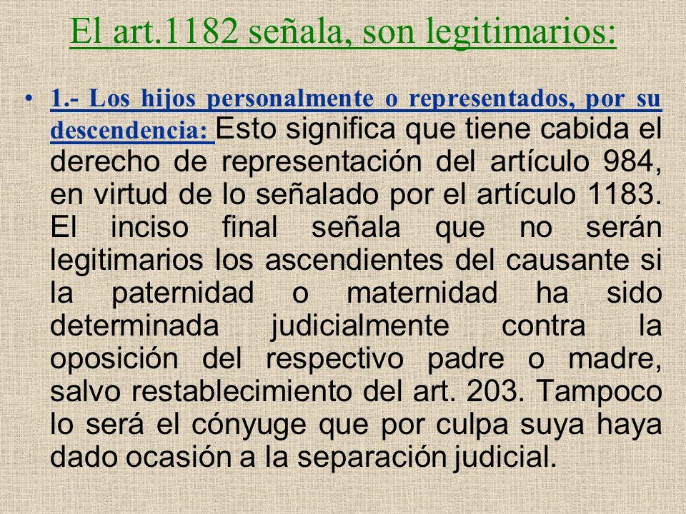 El art.1182 señala, son legitimarios: