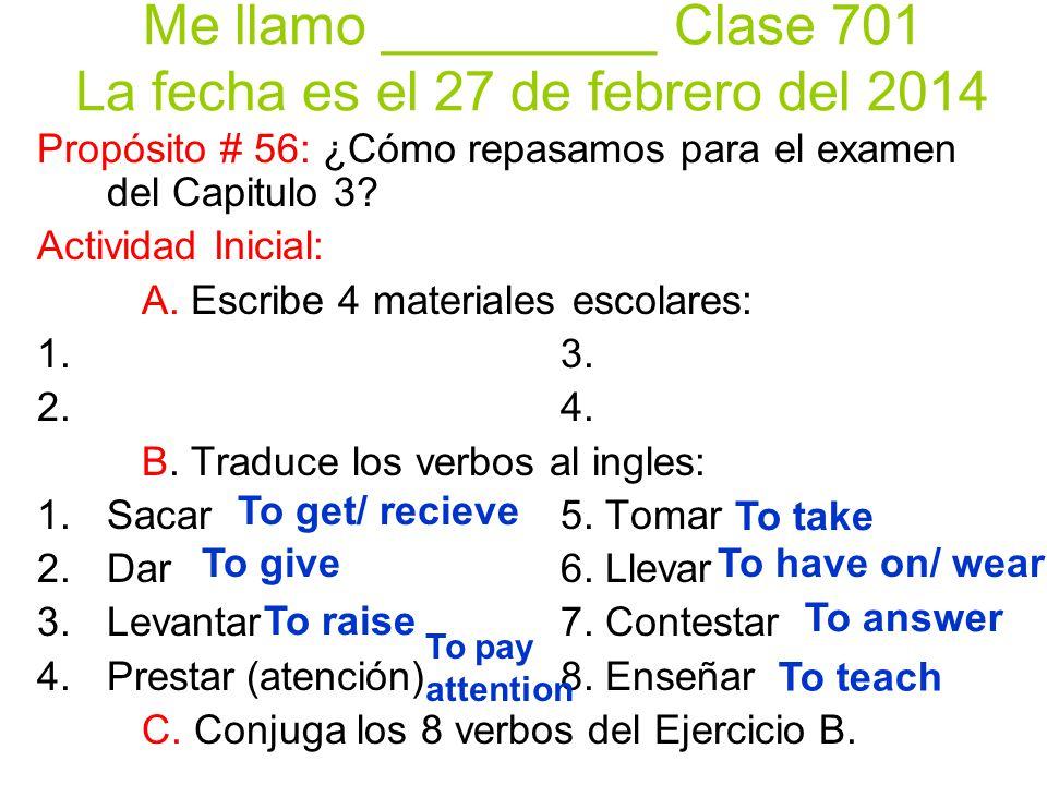 Me llamo _________ Clase 701 La fecha es el 27 de febrero del 2014