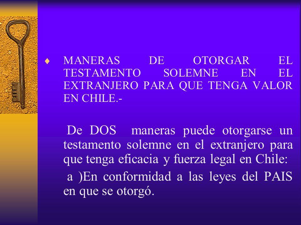 a )En conformidad a las leyes del PAIS en que se otorgó.