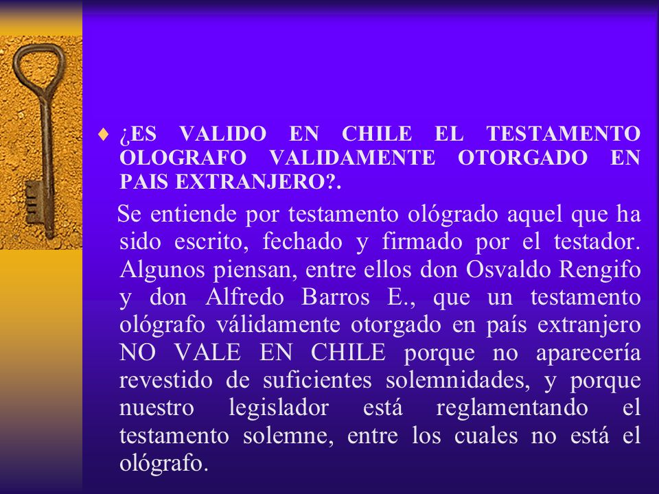 ¿ES VALIDO EN CHILE EL TESTAMENTO OLOGRAFO VALIDAMENTE OTORGADO EN PAIS EXTRANJERO .