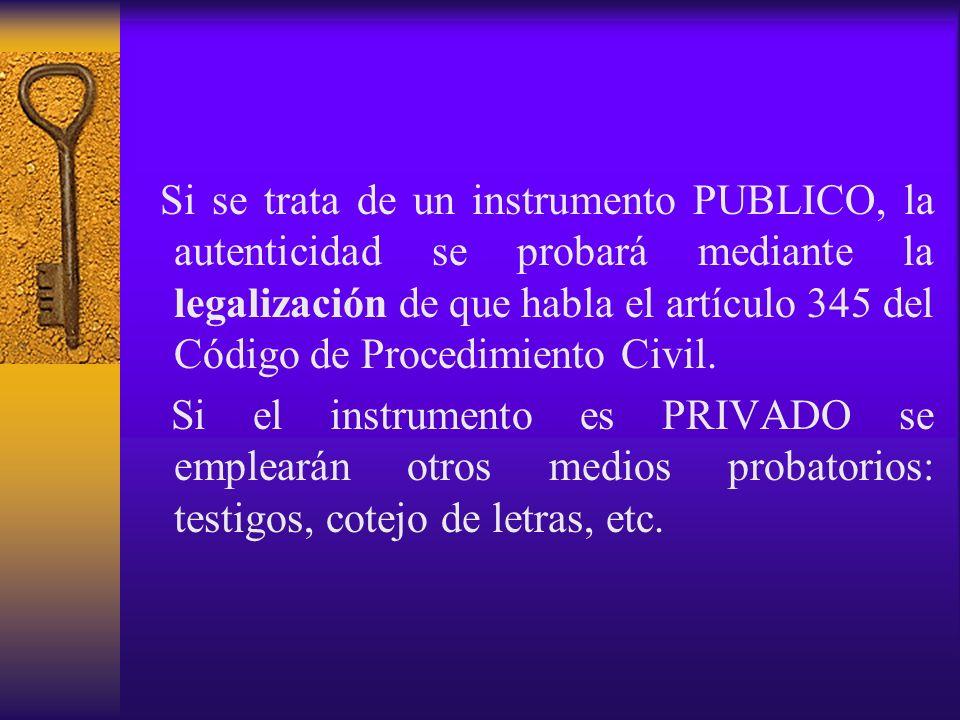 Si se trata de un instrumento PUBLICO, la autenticidad se probará mediante la legalización de que habla el artículo 345 del Código de Procedimiento Civil.