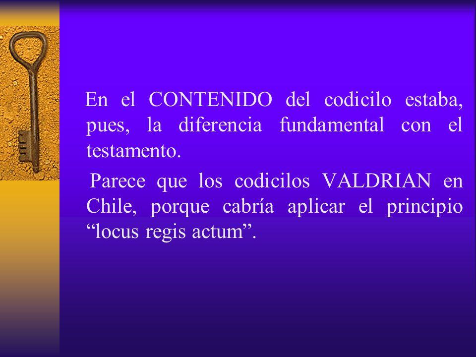 En el CONTENIDO del codicilo estaba, pues, la diferencia fundamental con el testamento.