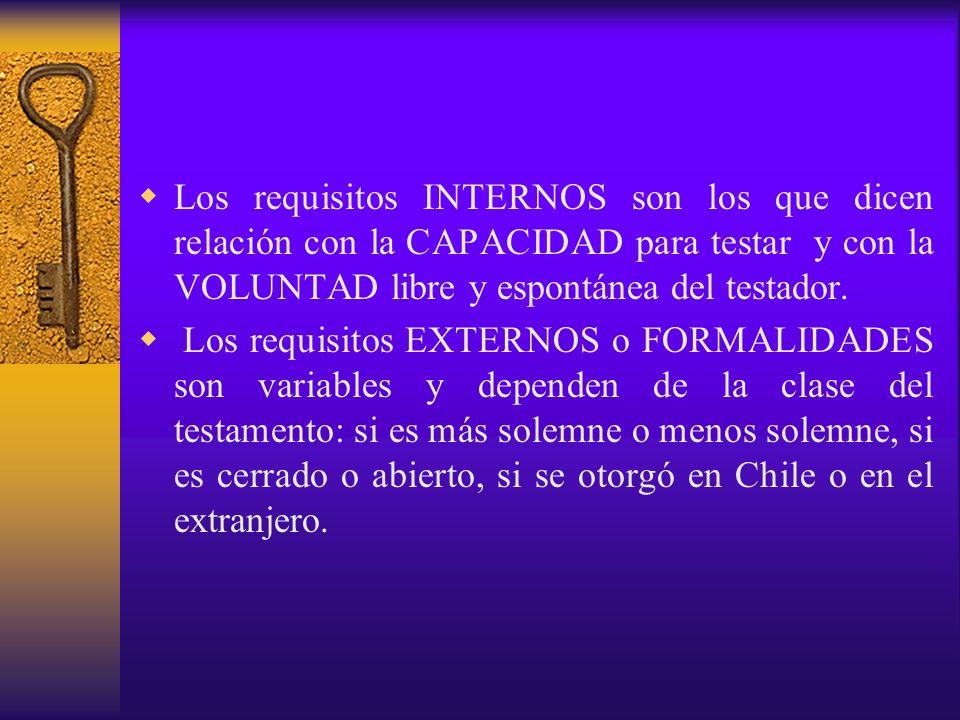 Los requisitos INTERNOS son los que dicen relación con la CAPACIDAD para testar y con la VOLUNTAD libre y espontánea del testador.