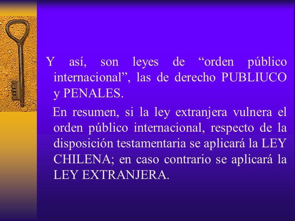 Y así, son leyes de orden público internacional , las de derecho PUBLIUCO y PENALES.