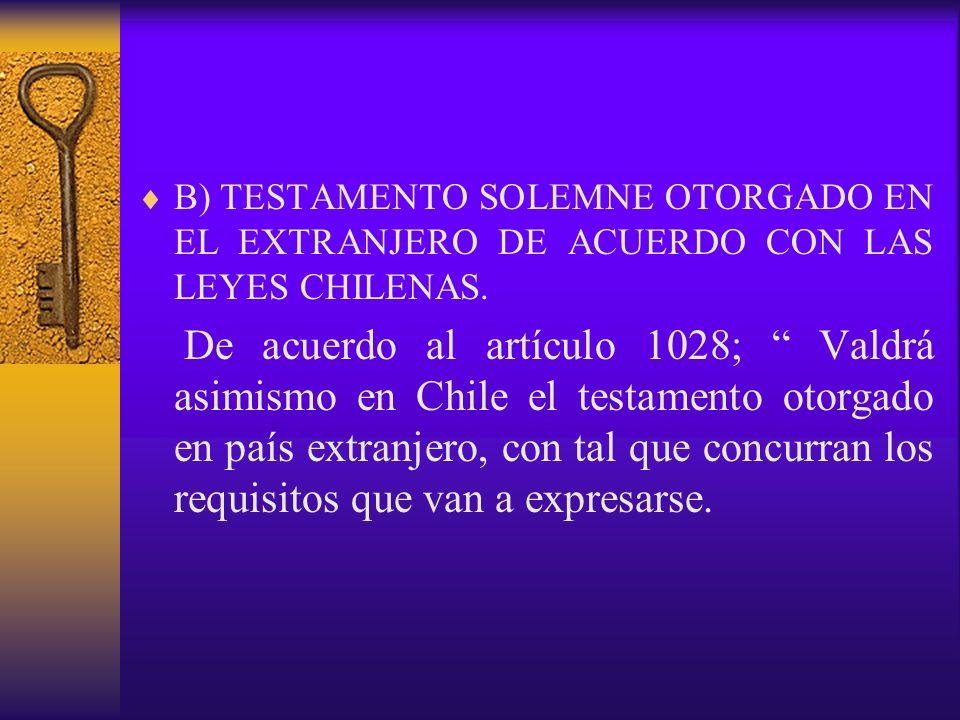 B) TESTAMENTO SOLEMNE OTORGADO EN EL EXTRANJERO DE ACUERDO CON LAS LEYES CHILENAS.