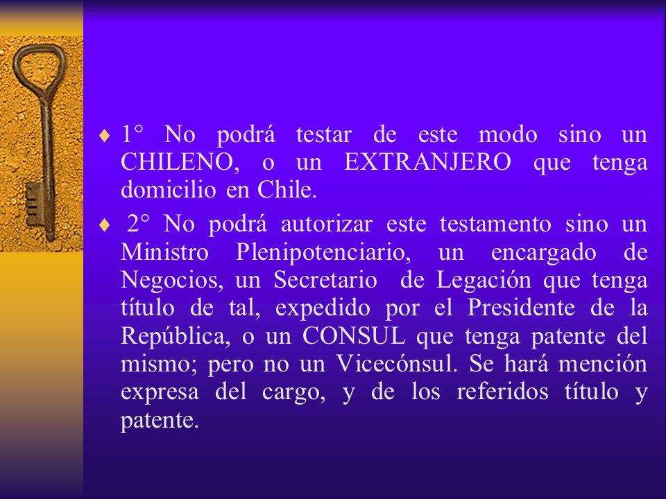 1° No podrá testar de este modo sino un CHILENO, o un EXTRANJERO que tenga domicilio en Chile.