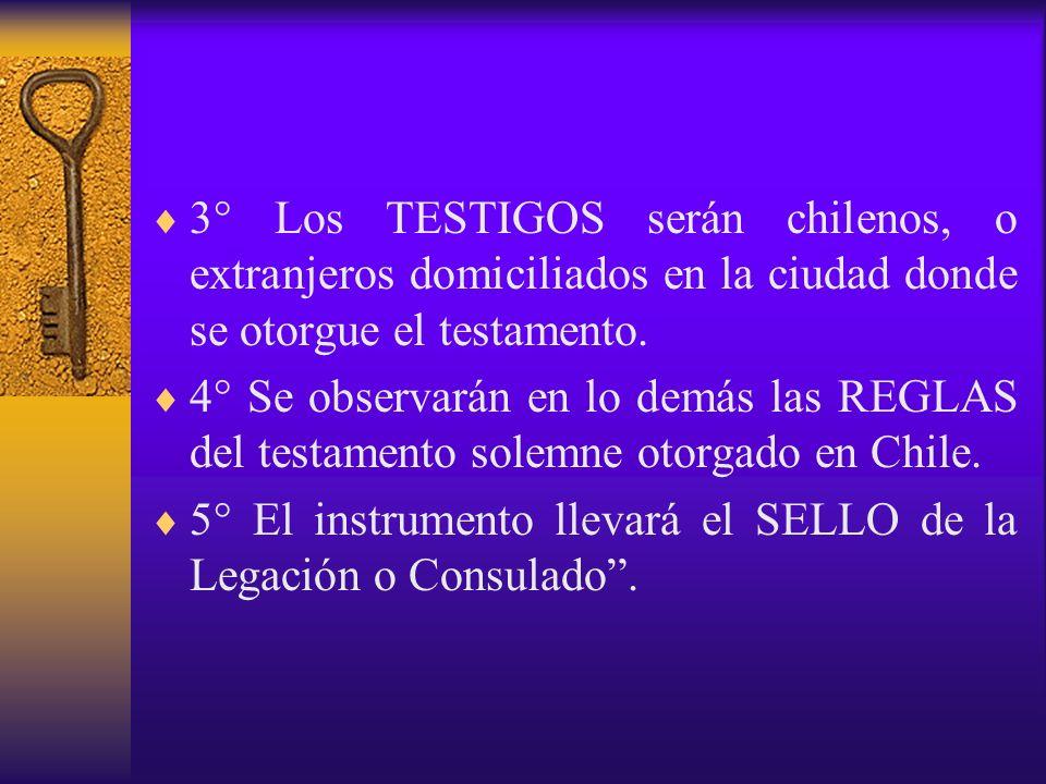 3° Los TESTIGOS serán chilenos, o extranjeros domiciliados en la ciudad donde se otorgue el testamento.