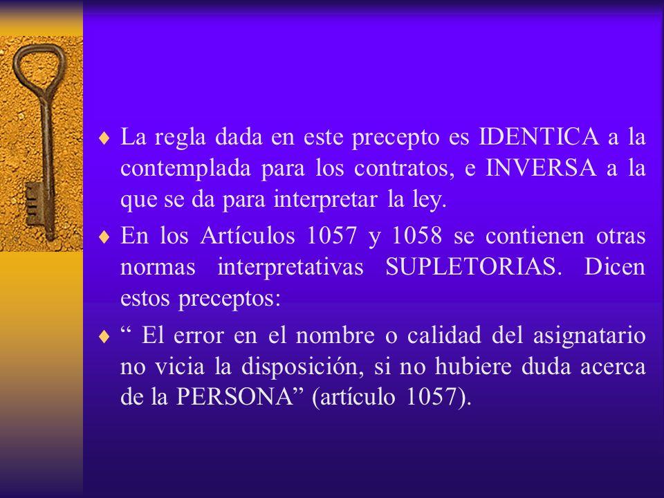La regla dada en este precepto es IDENTICA a la contemplada para los contratos, e INVERSA a la que se da para interpretar la ley.