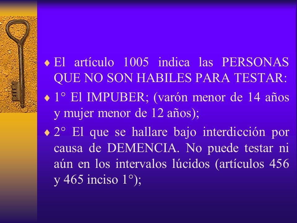 El artículo 1005 indica las PERSONAS QUE NO SON HABILES PARA TESTAR: