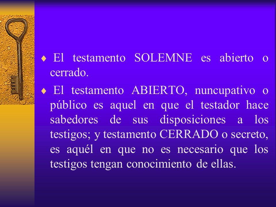 El testamento SOLEMNE es abierto o cerrado.