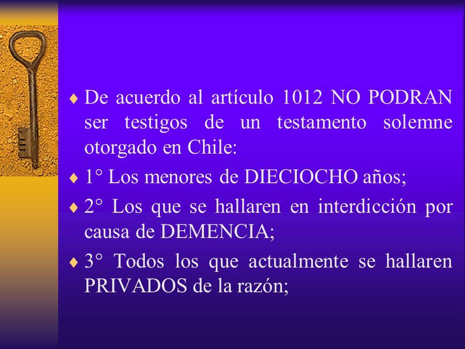 De acuerdo al artículo 1012 NO PODRAN ser testigos de un testamento solemne otorgado en Chile: