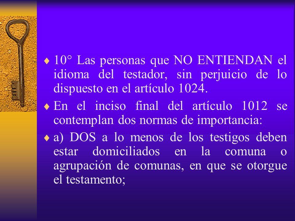 10° Las personas que NO ENTIENDAN el idioma del testador, sin perjuicio de lo dispuesto en el artículo 1024.