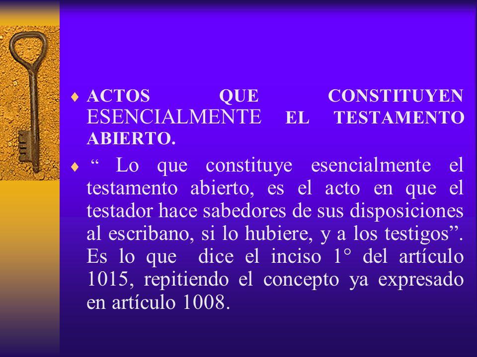 ACTOS QUE CONSTITUYEN ESENCIALMENTE EL TESTAMENTO ABIERTO.