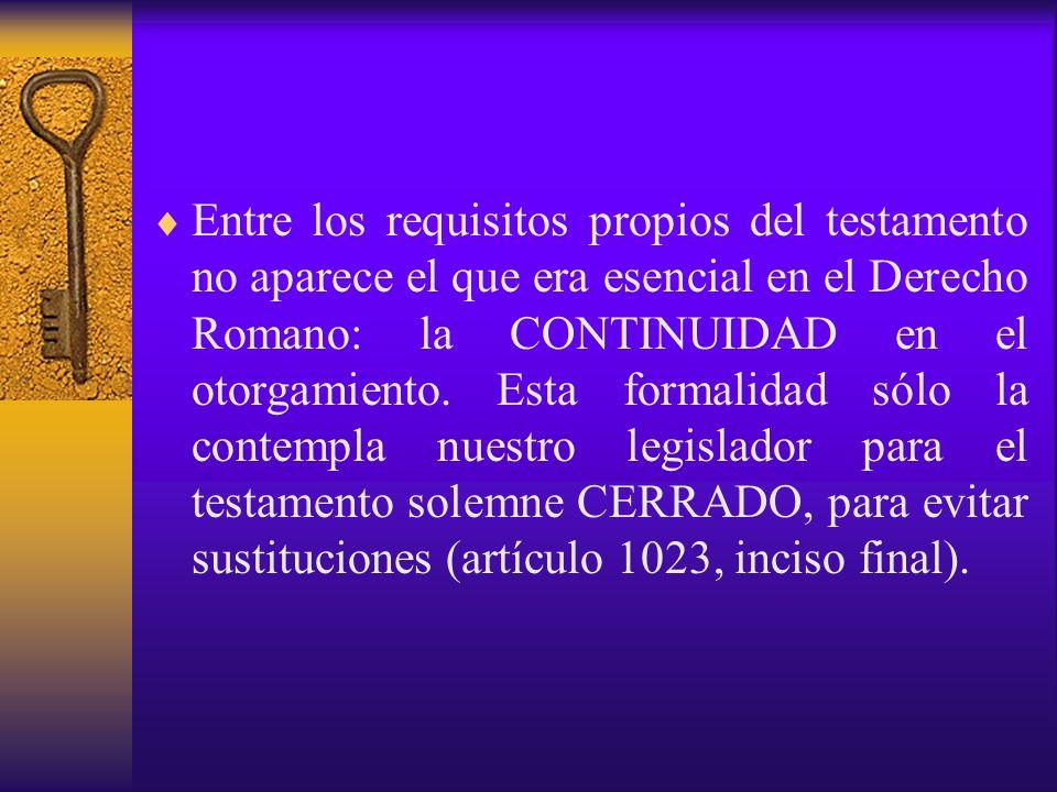 Entre los requisitos propios del testamento no aparece el que era esencial en el Derecho Romano: la CONTINUIDAD en el otorgamiento.