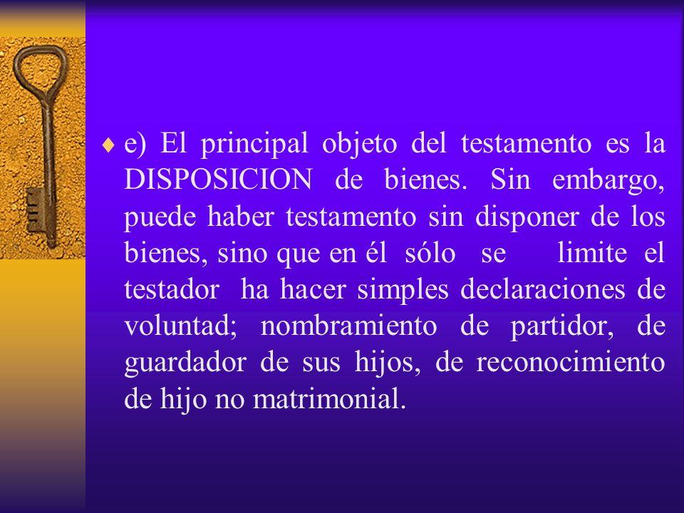 e) El principal objeto del testamento es la DISPOSICION de bienes