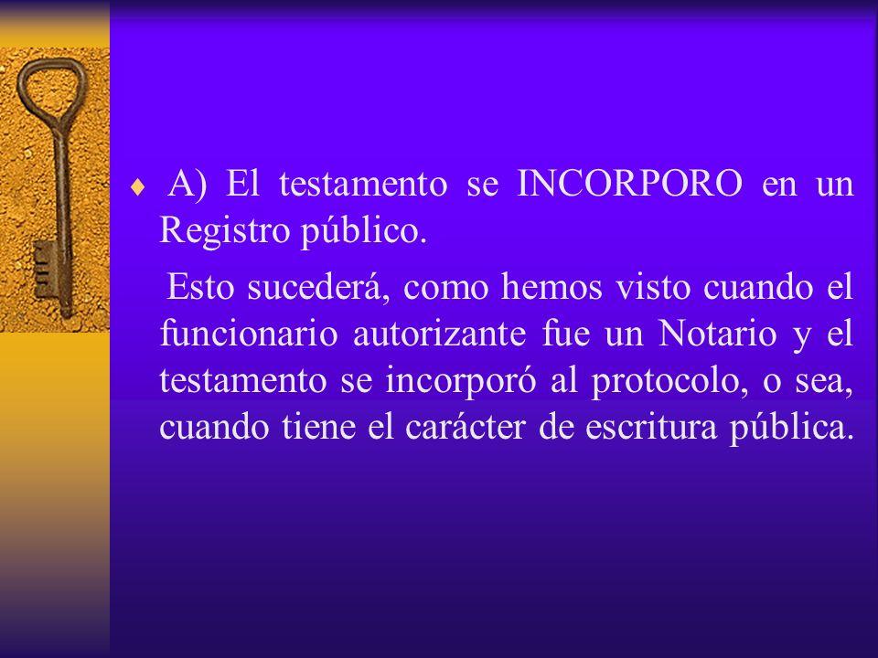 A) El testamento se INCORPORO en un Registro público.