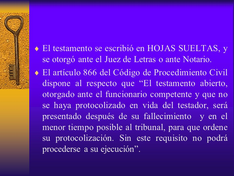 El testamento se escribió en HOJAS SUELTAS, y se otorgó ante el Juez de Letras o ante Notario.