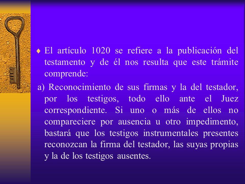 El artículo 1020 se refiere a la publicación del testamento y de él nos resulta que este trámite comprende: