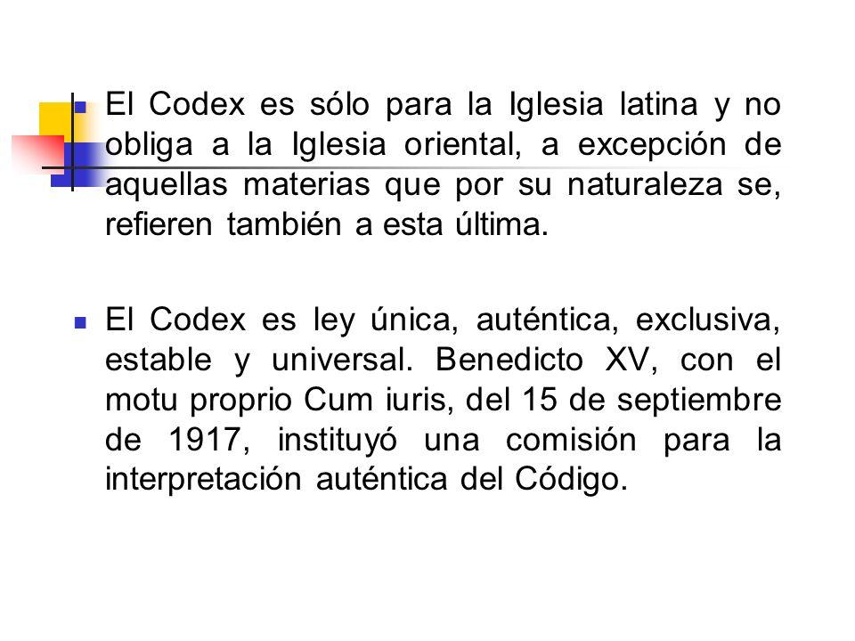 El Codex es sólo para la Iglesia latina y no obliga a la Iglesia oriental, a excepción de aquellas materias que por su naturaleza se, refieren también a esta última.