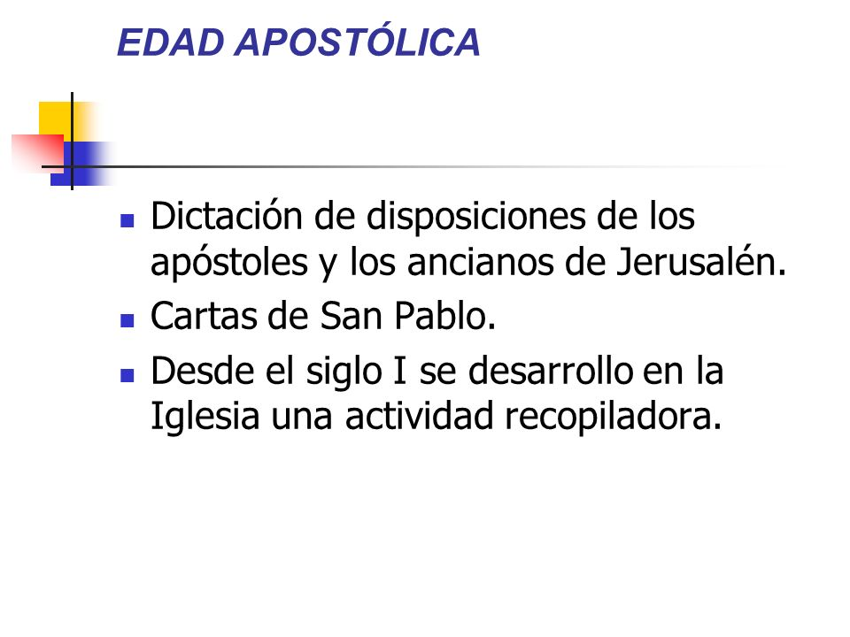 EDAD APOSTÓLICA Dictación de disposiciones de los apóstoles y los ancianos de Jerusalén. Cartas de San Pablo.