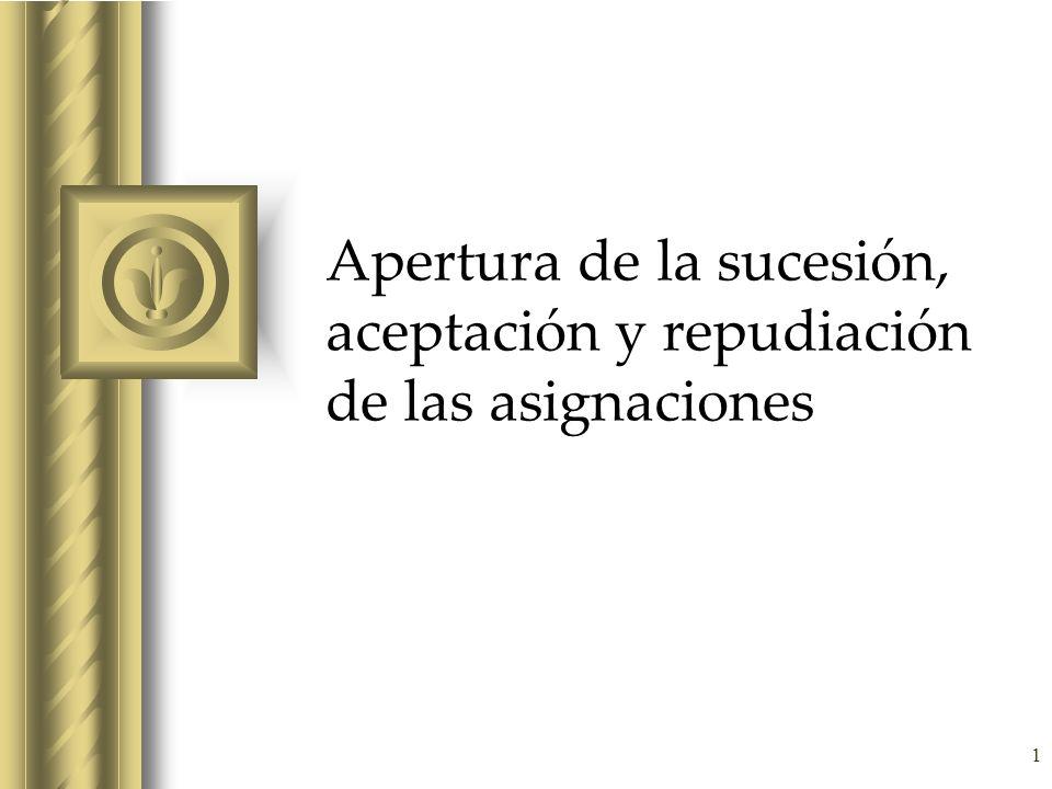Apertura de la sucesión, aceptación y repudiación de las asignaciones