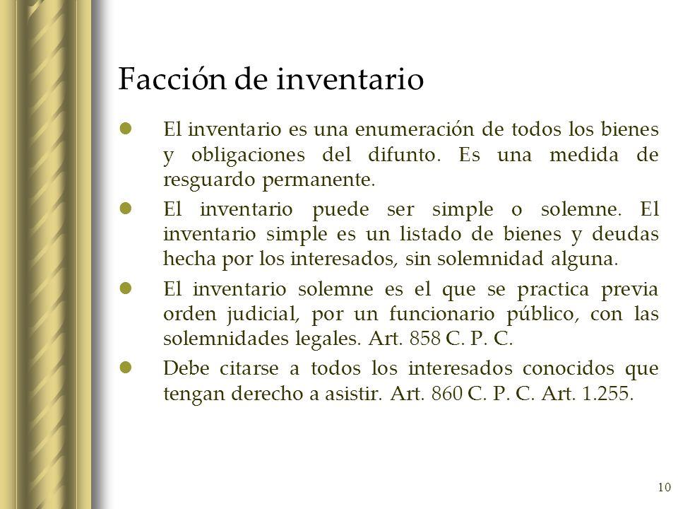 Facción de inventario El inventario es una enumeración de todos los bienes y obligaciones del difunto. Es una medida de resguardo permanente.