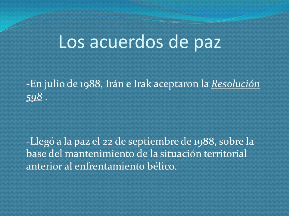 Los acuerdos de paz -En julio de 1988, Irán e Irak aceptaron la Resolución 598 .